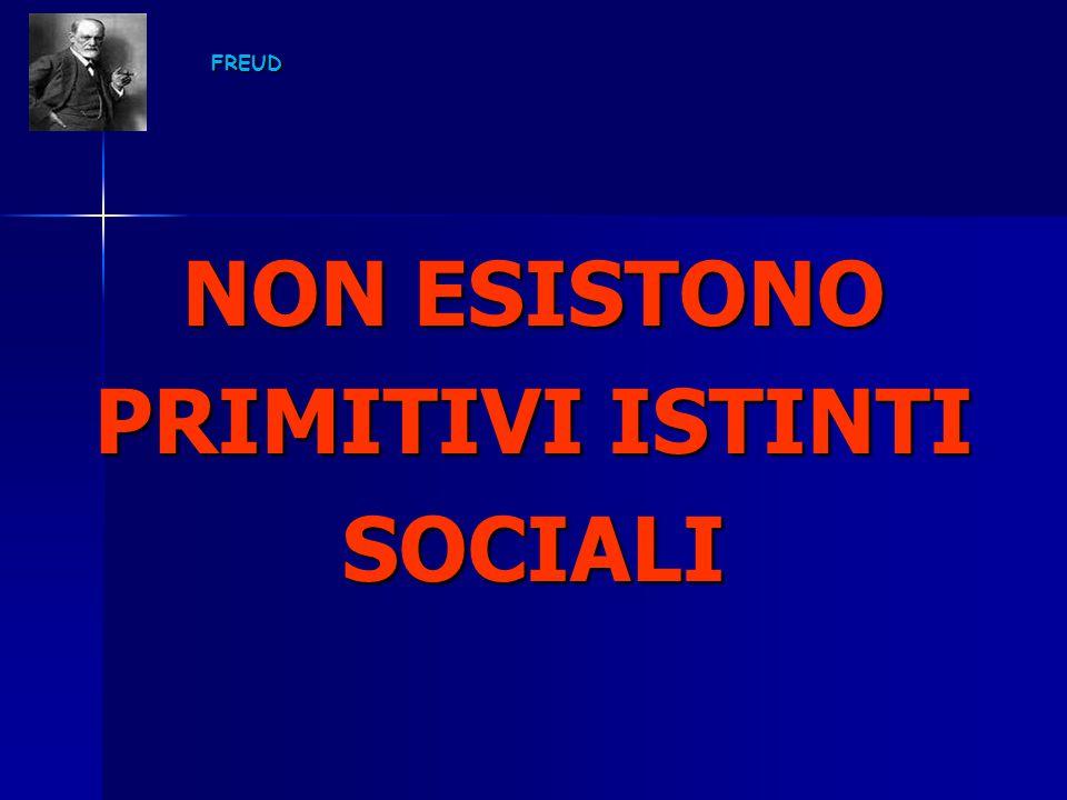 NON ESISTONO PRIMITIVI ISTINTI SOCIALI