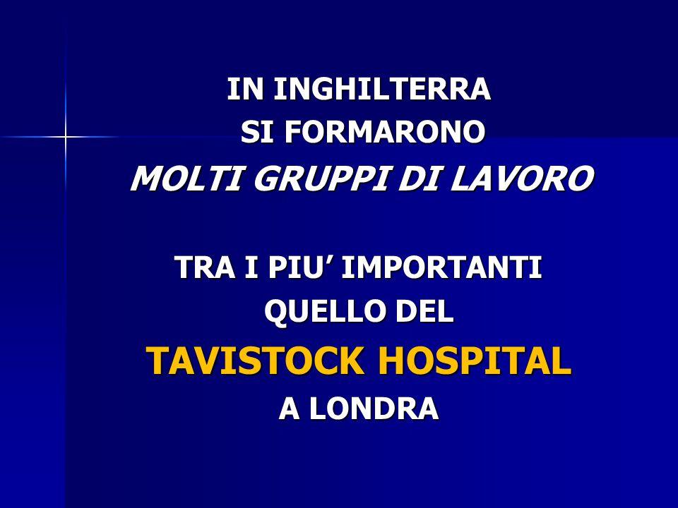 TAVISTOCK HOSPITAL MOLTI GRUPPI DI LAVORO IN INGHILTERRA SI FORMARONO