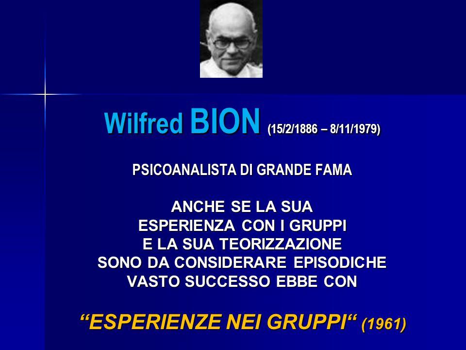 Wilfred BION (15/2/1886 – 8/11/1979) ESPERIENZE NEI GRUPPI (1961)