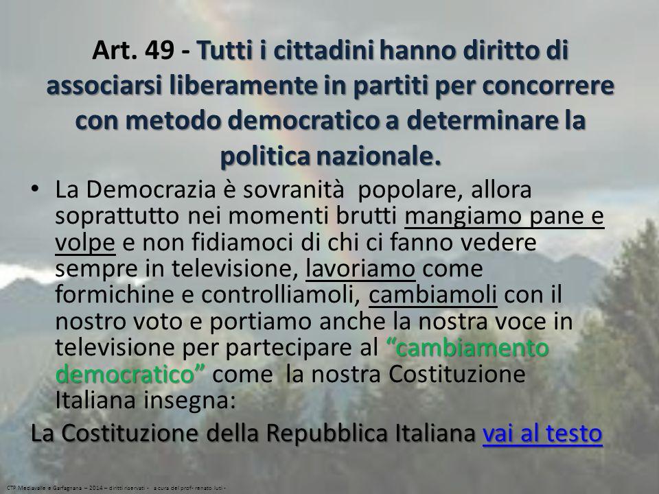 Art. 49 - Tutti i cittadini hanno diritto di associarsi liberamente in partiti per concorrere con metodo democratico a determinare la politica nazionale.