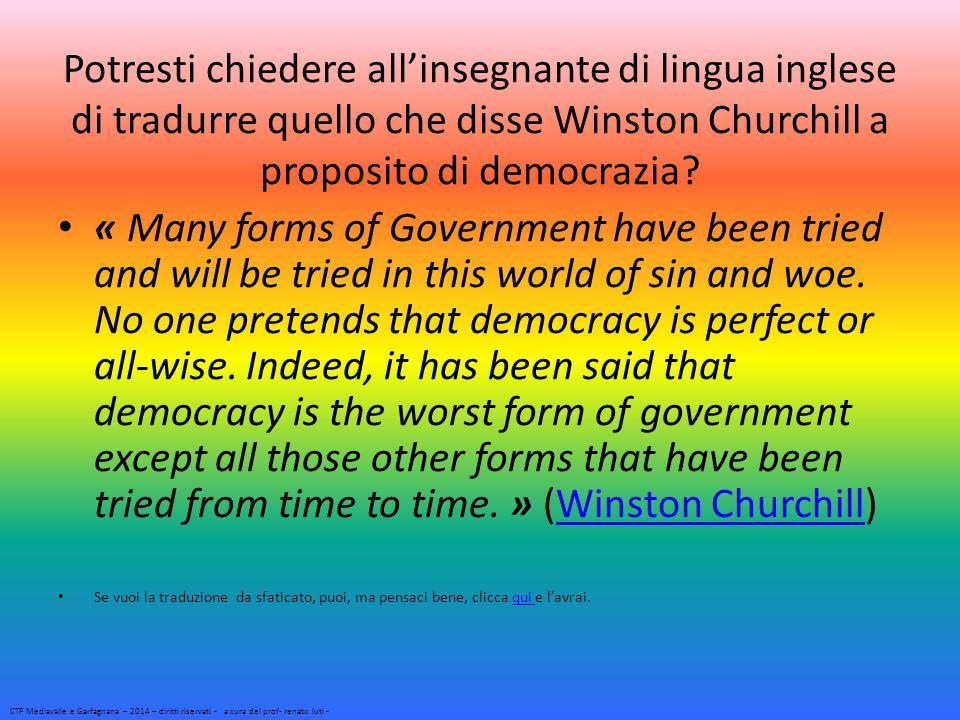 Potresti chiedere all'insegnante di lingua inglese di tradurre quello che disse Winston Churchill a proposito di democrazia