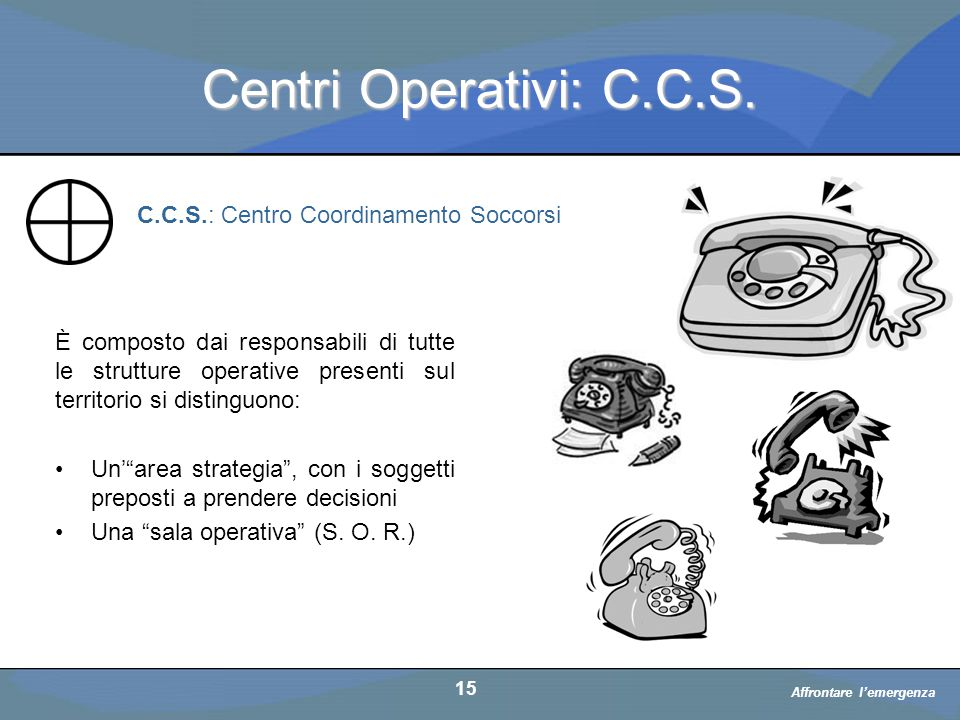Centri Operativi: C.C.S. C.C.S.: Centro Coordinamento Soccorsi