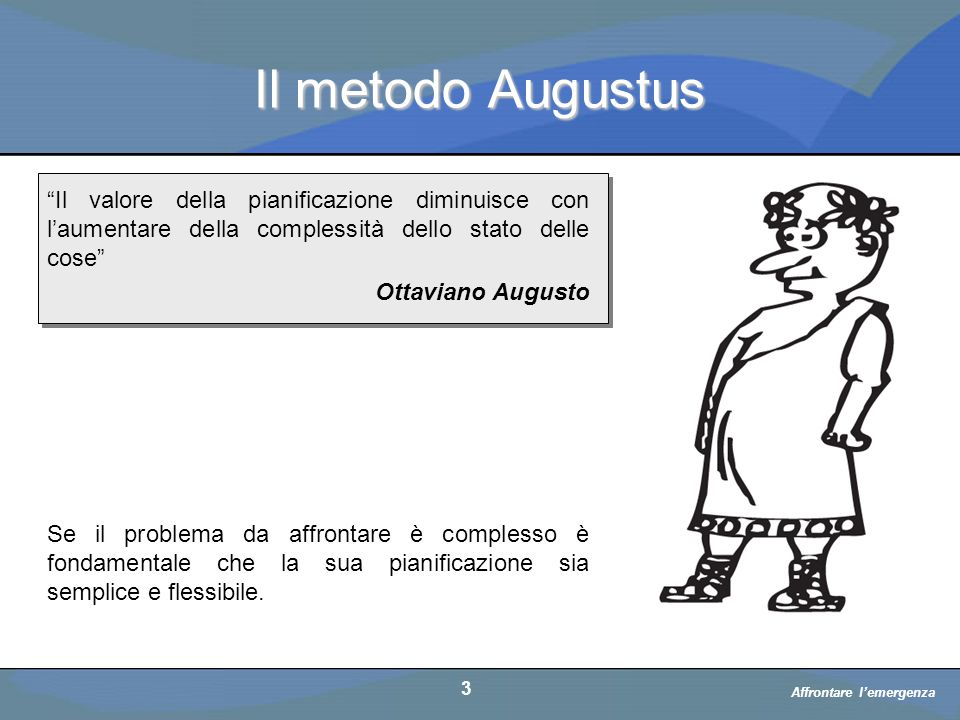 Il metodo Augustus Il valore della pianificazione diminuisce con l'aumentare della complessità dello stato delle cose