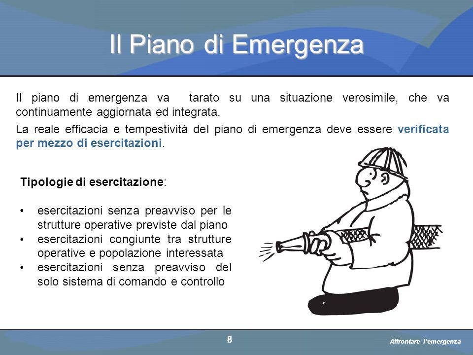 Il Piano di Emergenza Il piano di emergenza va tarato su una situazione verosimile, che va continuamente aggiornata ed integrata.