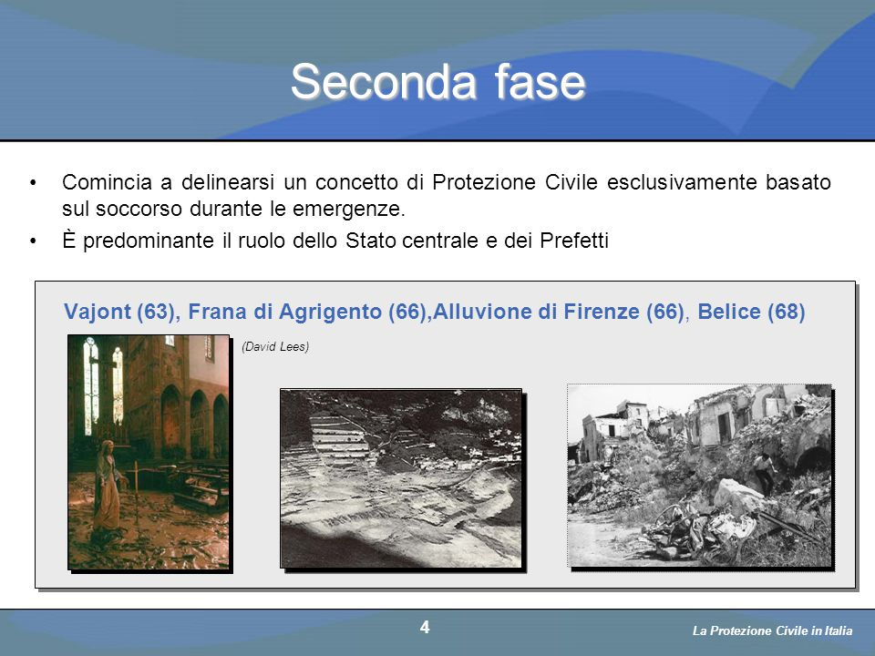 Seconda fase Comincia a delinearsi un concetto di Protezione Civile esclusivamente basato sul soccorso durante le emergenze.