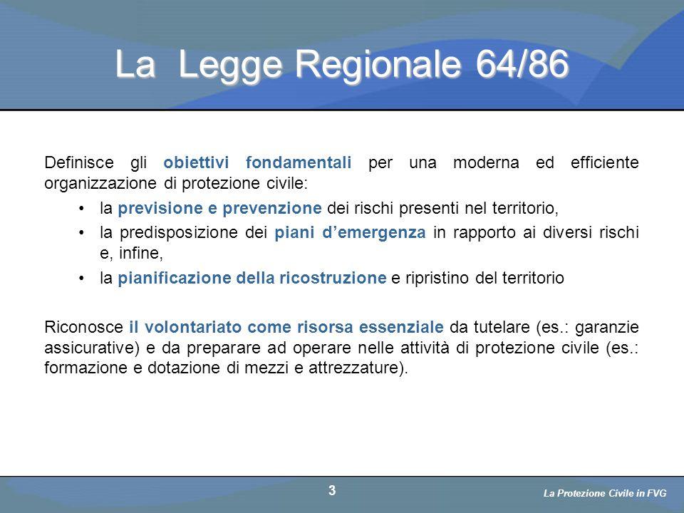La Legge Regionale 64/86 Definisce gli obiettivi fondamentali per una moderna ed efficiente organizzazione di protezione civile: