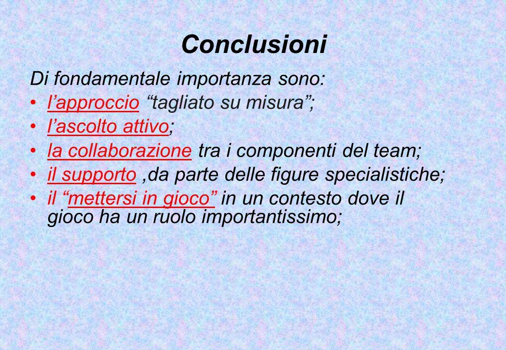 Conclusioni Di fondamentale importanza sono: