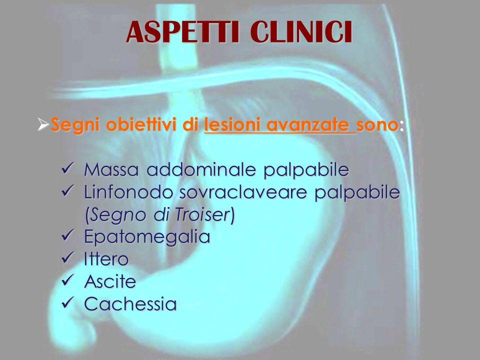 ASPETTI CLINICI Segni obiettivi di lesioni avanzate sono: