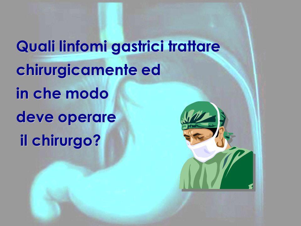 Quali linfomi gastrici trattare chirurgicamente ed