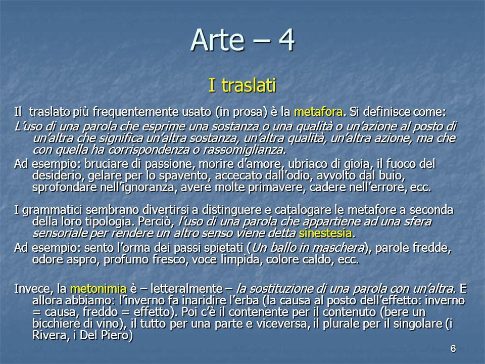 Arte – 4 I traslati. Il traslato più frequentemente usato (in prosa) è la metafora. Si definisce come: