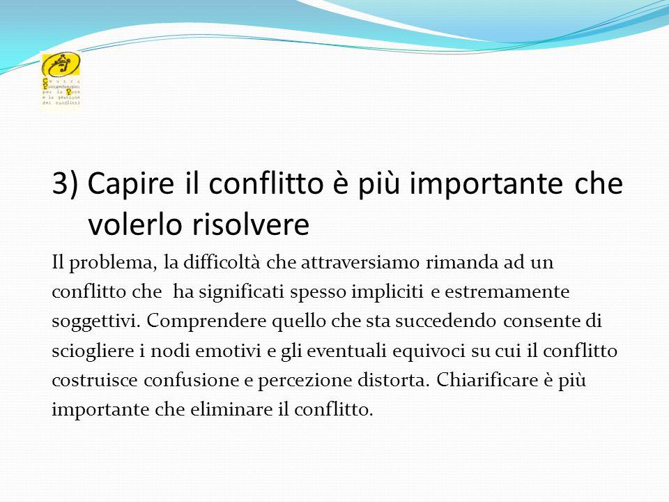 3) Capire il conflitto è più importante che volerlo risolvere