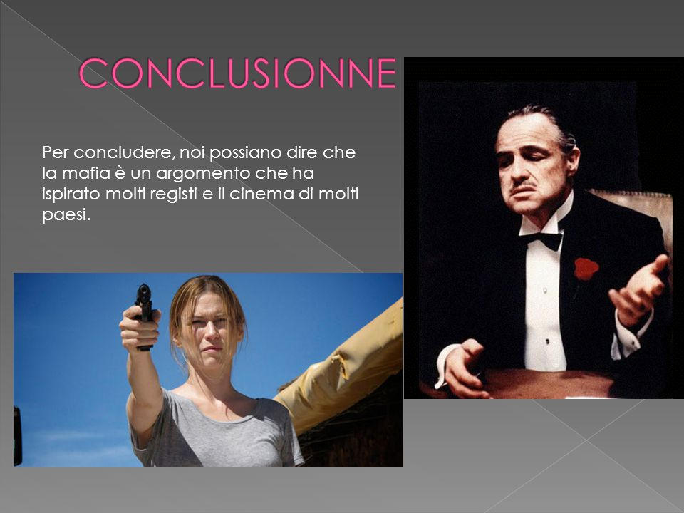 CONCLUSIONNE Per concludere, noi possiano dire che la mafia è un argomento che ha ispirato molti registi e il cinema di molti paesi.