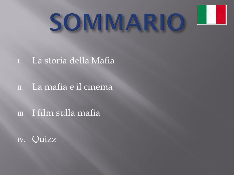 SOMMARIO La storia della Mafia La mafia e il cinema I film sulla mafia