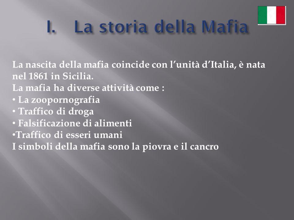 La storia della Mafia La nascita della mafia coincide con l'unità d'Italia, è nata nel 1861 in Sicilia.