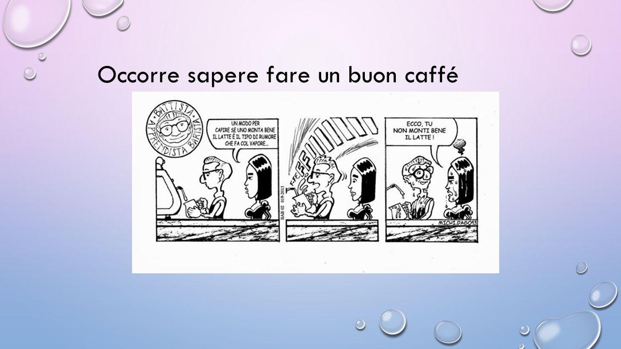 Occorre sapere fare un buon caffé