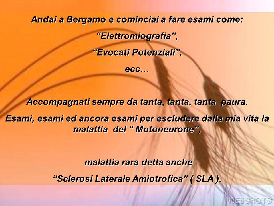 Andai a Bergamo e cominciai a fare esami come: Elettromiografia ,