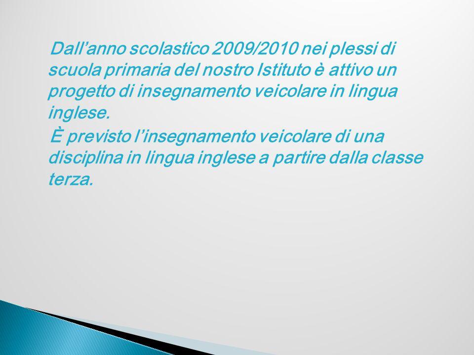 Dall'anno scolastico 2009/2010 nei plessi di scuola primaria del nostro Istituto è attivo un progetto di insegnamento veicolare in lingua inglese.