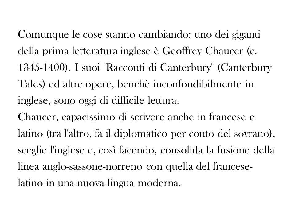 Comunque le cose stanno cambiando: uno dei giganti della prima letteratura inglese è Geoffrey Chaucer (c.