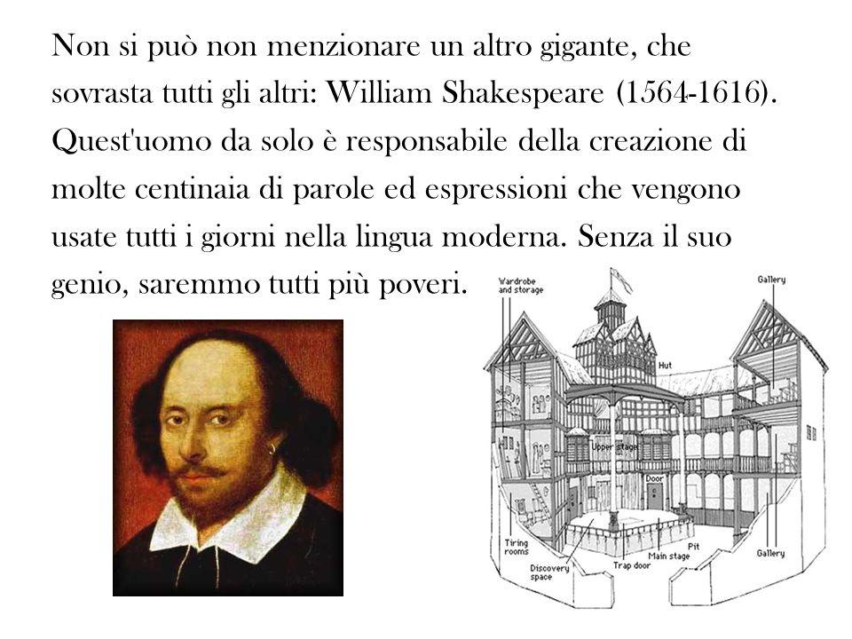 Non si può non menzionare un altro gigante, che sovrasta tutti gli altri: William Shakespeare (1564-1616).