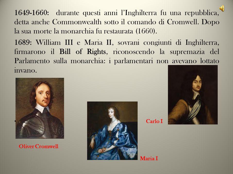1649-1660: durante questi anni l'Inghilterra fu una repubblica, detta anche Commonwealth sotto il comando di Cromwell. Dopo la sua morte la monarchia fu restaurata (1660).