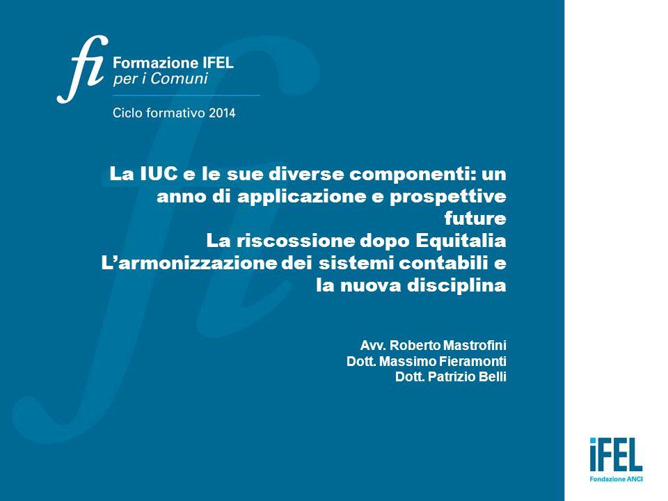 La IUC e le sue diverse componenti: un anno di applicazione e prospettive future La riscossione dopo Equitalia L'armonizzazione dei sistemi contabili e la nuova disciplina Avv.