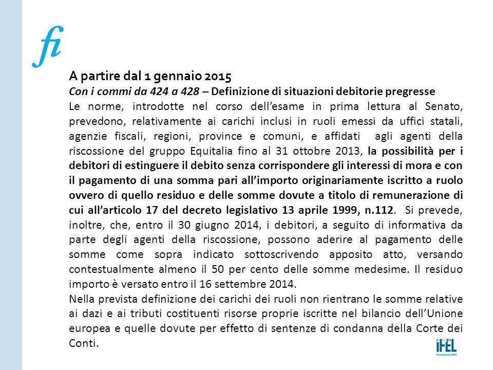 A partire dal 1 gennaio 2015 Con i commi da 424 a 428 – Definizione di situazioni debitorie pregresse.