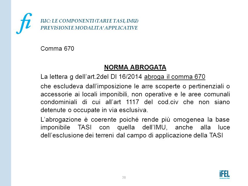 La lettera g dell'art.2del Dl 16/2014 abroga il comma 670