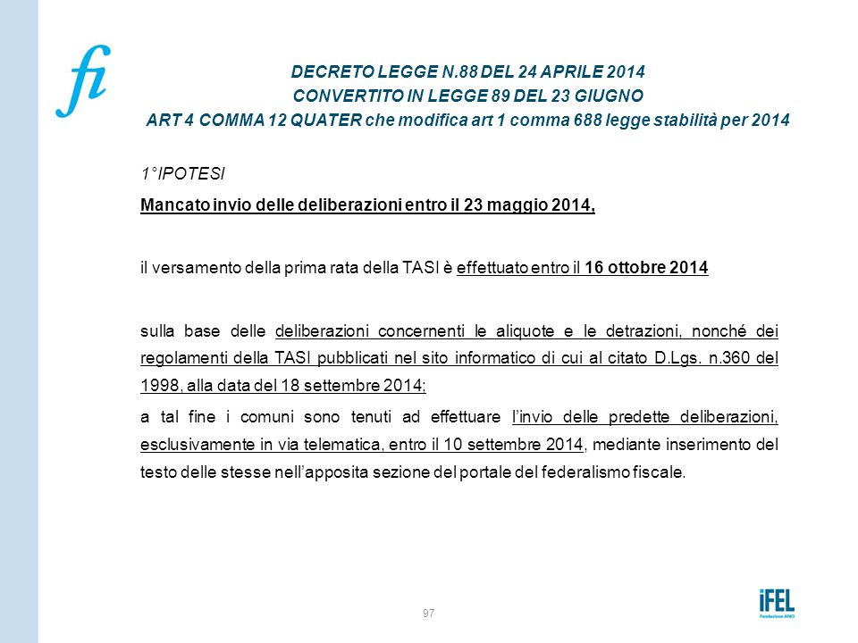 DECRETO LEGGE N.88 DEL 24 APRILE 2014 CONVERTITO IN LEGGE 89 DEL 23 GIUGNO ART 4 COMMA 12 QUATER che modifica art 1 comma 688 legge stabilità per 2014