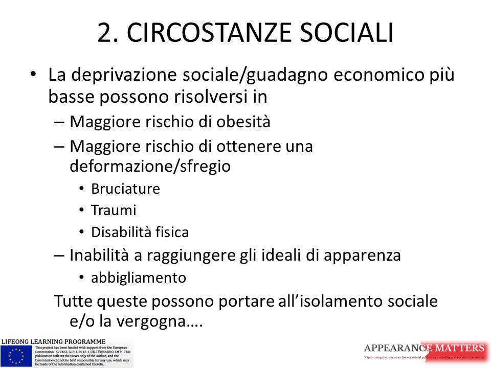2. CIRCOSTANZE SOCIALI La deprivazione sociale/guadagno economico più basse possono risolversi in. Maggiore rischio di obesità.