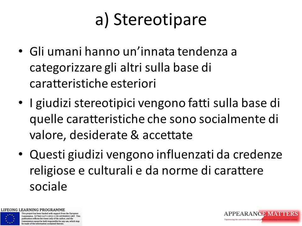 a) Stereotipare Gli umani hanno un'innata tendenza a categorizzare gli altri sulla base di caratteristiche esteriori.
