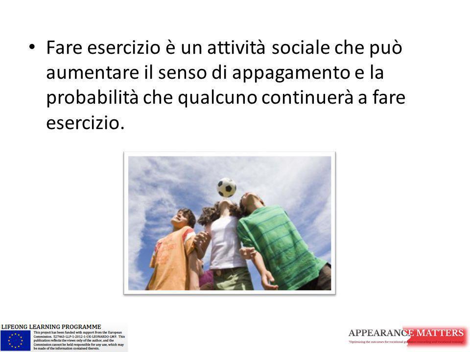 Fare esercizio è un attività sociale che può aumentare il senso di appagamento e la probabilità che qualcuno continuerà a fare esercizio.