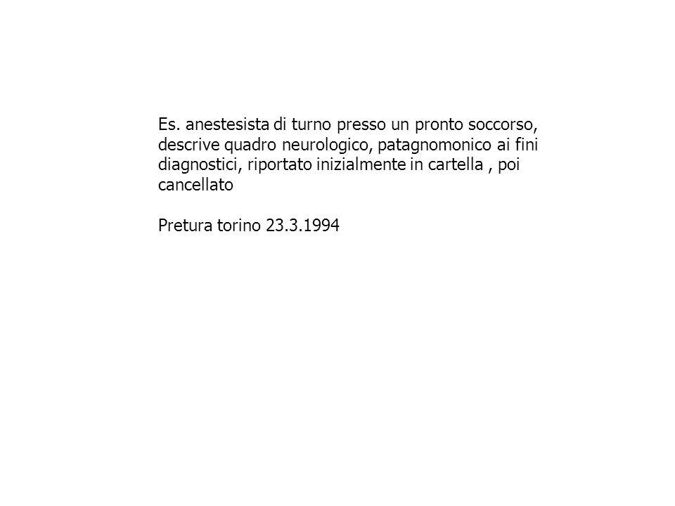 Es. anestesista di turno presso un pronto soccorso, descrive quadro neurologico, patagnomonico ai fini diagnostici, riportato inizialmente in cartella , poi cancellato