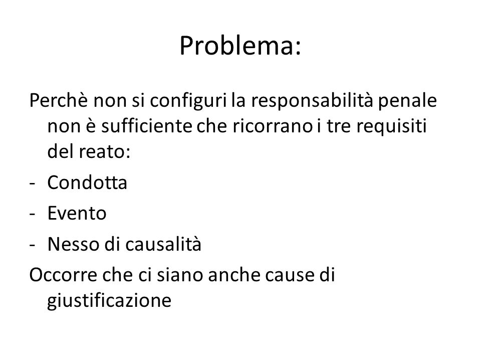 Problema: Perchè non si configuri la responsabilità penale non è sufficiente che ricorrano i tre requisiti del reato: