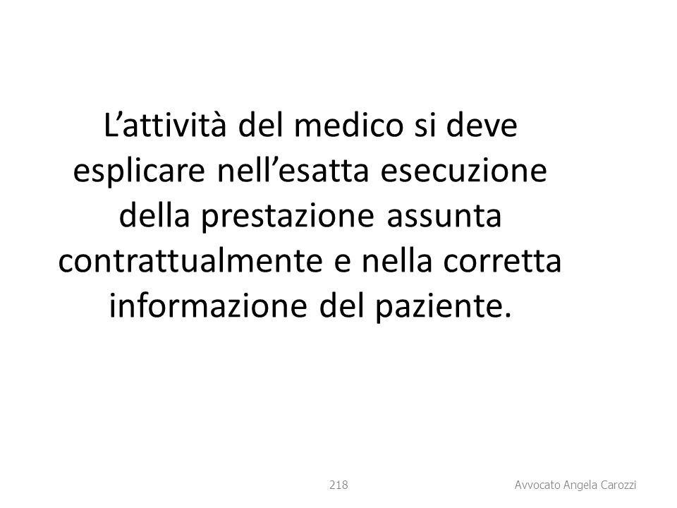 L'attività del medico si deve esplicare nell'esatta esecuzione della prestazione assunta contrattualmente e nella corretta informazione del paziente.