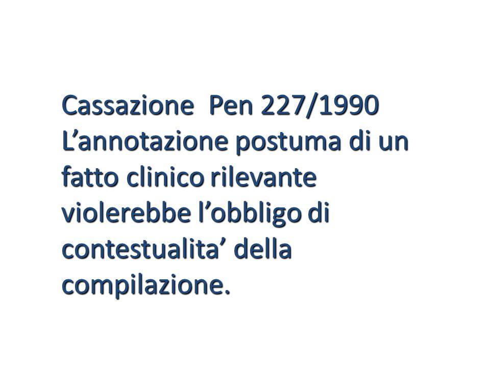 Cassazione Pen 227/1990 L'annotazione postuma di un fatto clinico rilevante. violerebbe l'obbligo di.