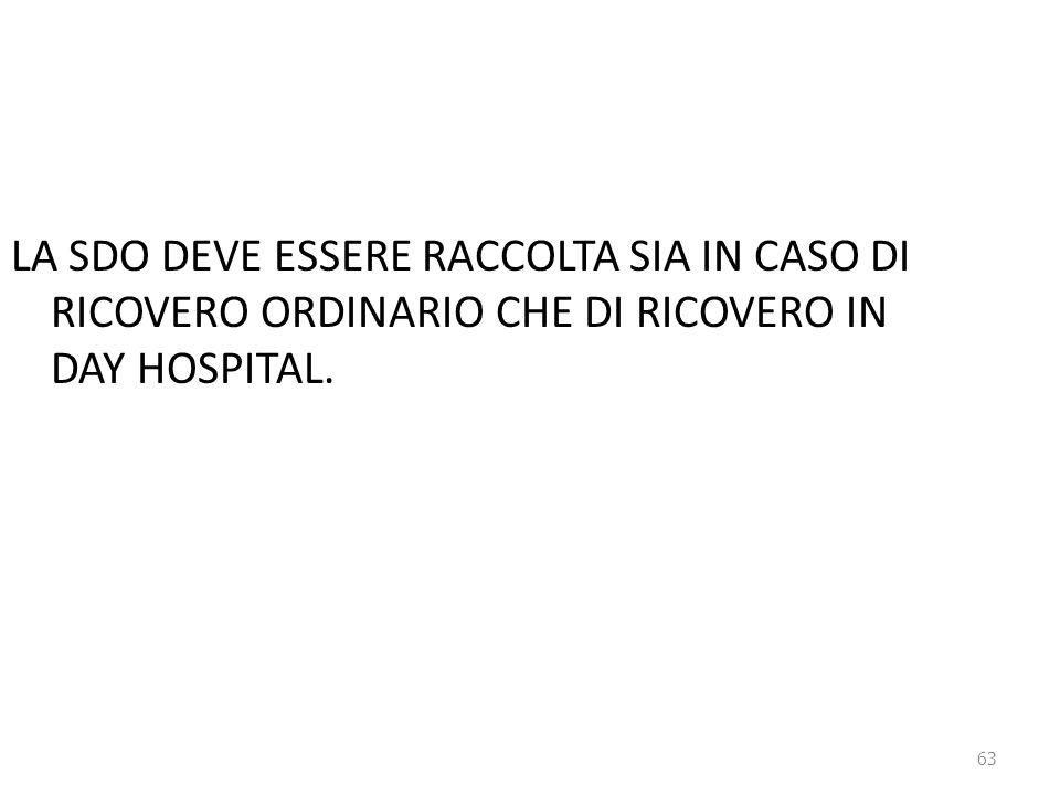 LA SDO DEVE ESSERE RACCOLTA SIA IN CASO DI RICOVERO ORDINARIO CHE DI RICOVERO IN DAY HOSPITAL.