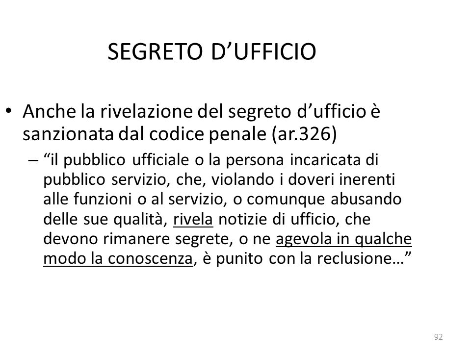 SEGRETO D'UFFICIO Anche la rivelazione del segreto d'ufficio è sanzionata dal codice penale (ar.326)
