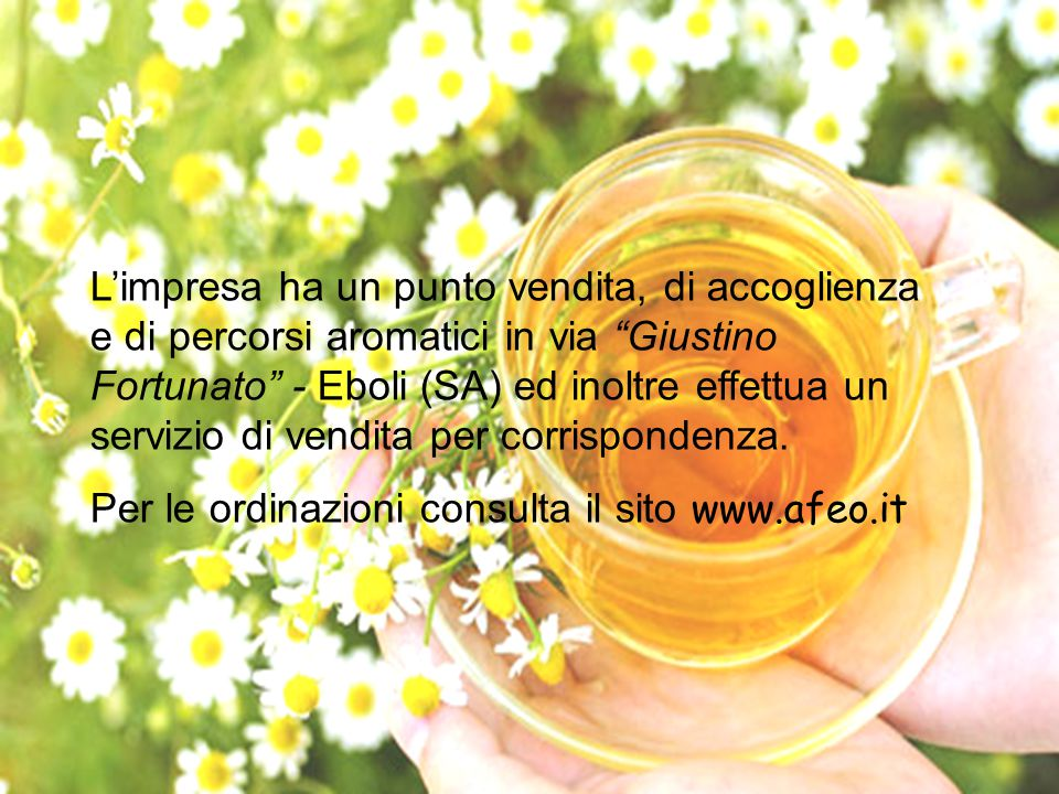 L'impresa ha un punto vendita, di accoglienza e di percorsi aromatici in via Giustino Fortunato - Eboli (SA) ed inoltre effettua un servizio di vendita per corrispondenza.