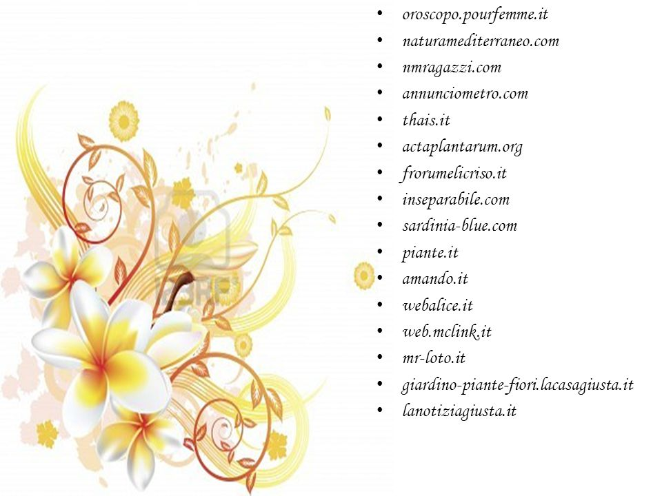 oroscopo.pourfemme.it naturamediterraneo.com. nmragazzi.com. annunciometro.com. thais.it. actaplantarum.org.