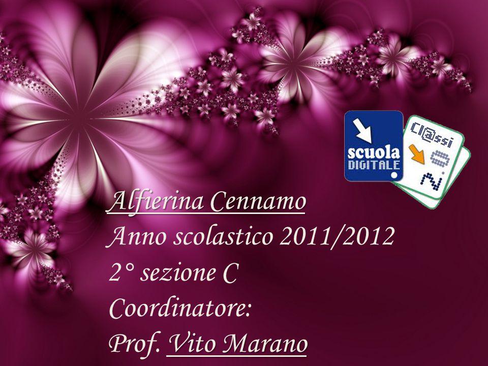 Alfierina Cennamo Anno scolastico 2011/2012 2° sezione C Coordinatore: Prof. Vito Marano