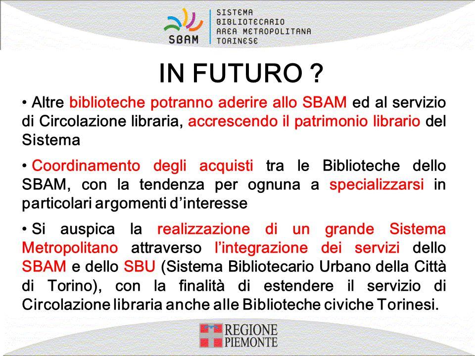 IN FUTURO Altre biblioteche potranno aderire allo SBAM ed al servizio di Circolazione libraria, accrescendo il patrimonio librario del Sistema.