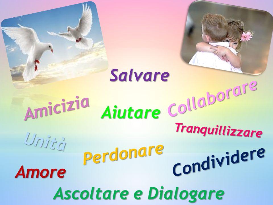 Salvare Collaborare Amicizia Aiutare Unità Perdonare Condividere Amore