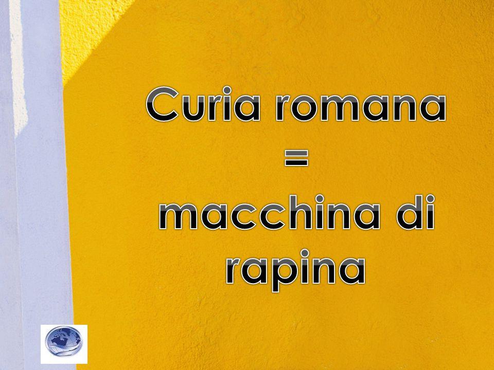 Curia romana = macchina di rapina