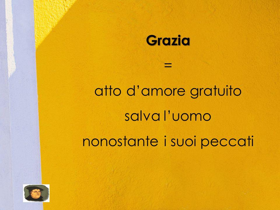 Grazia = atto d'amore gratuito salva l'uomo nonostante i suoi peccati