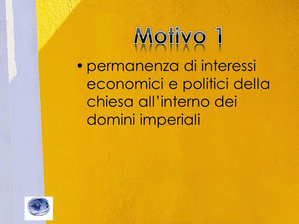 Motivo 1 permanenza di interessi economici e politici della chiesa all'interno dei domini imperiali