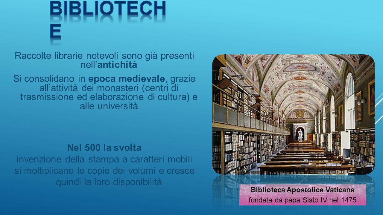 biblioteche Raccolte librarie notevoli sono già presenti nell'antichità.