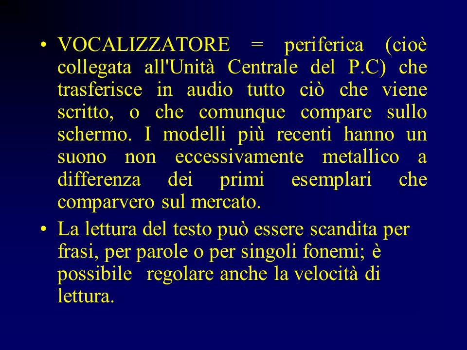 VOCALIZZATORE = periferica (cioè collegata all Unità Centrale del P