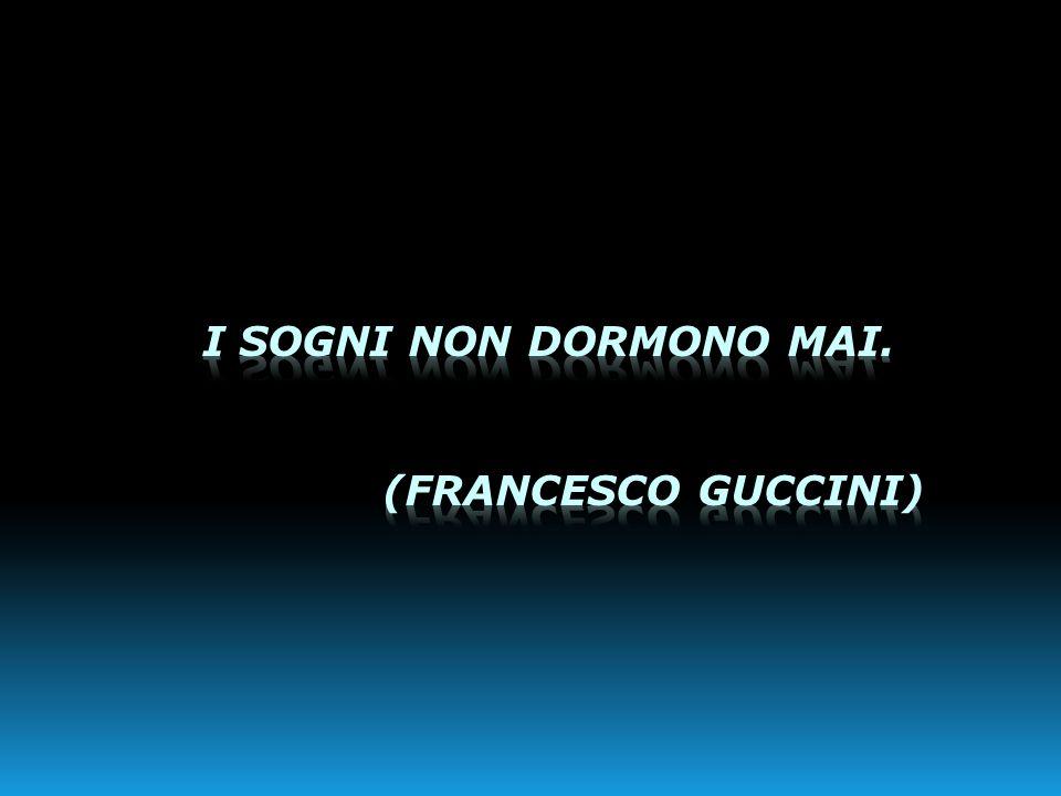 I sogni non dormono mai. (Francesco Guccini)