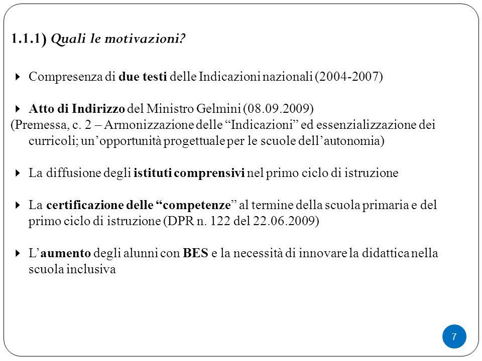 1.1.1) Quali le motivazioni Compresenza di due testi delle Indicazioni nazionali (2004-2007) Atto di Indirizzo del Ministro Gelmini (08.09.2009)