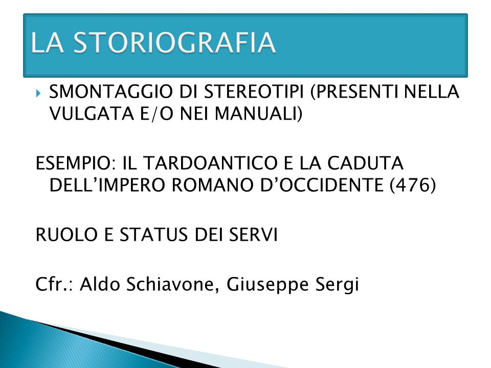LA STORIOGRAFIA SMONTAGGIO DI STEREOTIPI (PRESENTI NELLA VULGATA E/O NEI MANUALI)
